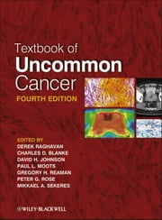 Textbook of Uncommon Cancer ebook by Derek Raghavan,Charles Blanke,David H. Johnson,Paul L. Moots,Gregory H. Reaman,Peter G. Rose,Mikkael A. Sekeres