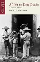 A Visit to Don Otavio - A Mexican Odyssey ebook by Sybille Bedford