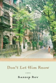 Don't Let Him Know ebook by Sandip Roy