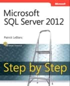 Microsoft SQL Server 2012 Step by Step ebook by Patrick LeBlanc