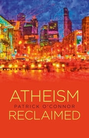 Atheism Reclaimed ebook by Patrick O'Connor