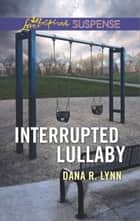 Interrupted Lullaby ebook by Dana R. Lynn