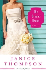 The Dream Dress (Weddings by Design Book #3) - A Novel ebook by Janice Thompson