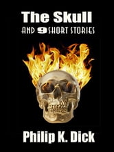 "The Skull and 9 Short Stories - From the Author of ""Totall Recall"" and ""Blade Runner"" ebook by Philip K. Dick"