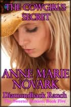 The Cowgirl's Secret: The Sweeter Version: Book Five ebook by Anne Marie Novark