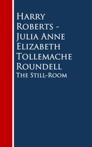The Still-Room ebook by Harry Roberts Julia Anne Elizabeth Tollemache Roundell