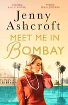 Meet Me in Bombay - All he needs is to find her. First, he must remember who she is. ebook by Jenny Ashcroft