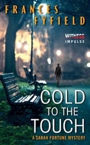 Cold to the Touch - A Sarah Fortune Mystery ebook by Frances Fyfield