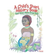 A CHILD'S SHORT HISTORY BOOK - Black History Month African Study ebook by Albert Fortney Jr.