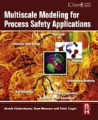 Multiscale Modeling for Process Safety Applications ebook by Arnab Chakrabarty,Sam Mannan,Tahir Cagin