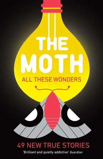 The Moth - All These Wonders - 49 new true stories ebook by The Moth