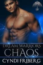 Dream Warriors Chaos - Dream Warriors, #4 ebook by Cyndi Friberg