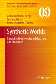 Synthetic Worlds - Emerging Technologies in Education and Economics ebook by Andreas Hebbel-Seeger,Torsten Reiners,Dennis Schäffer