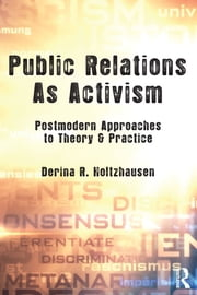 Public Relations As Activism - Postmodern Approaches to Theory & Practice ebook by Derina R. Holtzhausen