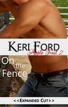 On The Fence - An Apple Trail Novella, #2 ebook by Keri Ford