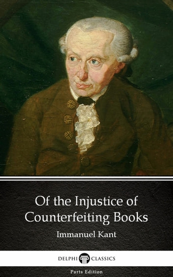 Of the Injustice of Counterfeiting Books by Immanuel Kant - Delphi Classics (Illustrated) ebook by Immanuel Kant