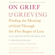 On Grief and Grieving - Finding the Meaning of Grief Through the Five Stages of Loss audiobook by Elisabeth Kübler-Ross, David Kessler