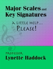 Major Scales and Key Signatures A Little Help…Please! ebook by Lynette Haddock