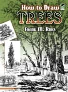 How to Draw Trees ebook by Frank M. Rines