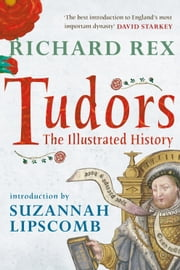 Tudors - The Illustrated History ebook by Richard Rex,Suzannah Lipscomb