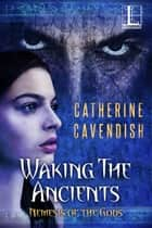 Waking the Ancients ebook by Catherine Cavendish
