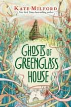 Ghosts of Greenglass House ebook by Kate Milford