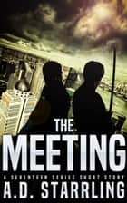 The Meeting (A Seventeen Series Short Story #3) - Seventeen, #0.3 ebook by AD Starrling