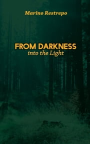 From Darkness Into the Light ebook by Marino Restrepo