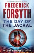 The Day Of The Jackal - The legendary assassination thriller ebook by Frederick Forsyth