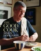 The Good Cook ebook by Simon Hopkinson