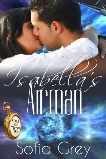 Isabella's Airman - Out of Time, #2 ebook by Sofia Grey