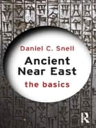 Ancient Near East: The Basics ebook by