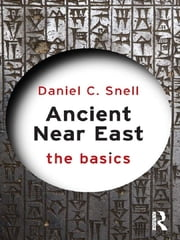 Ancient Near East: The Basics ebook by Daniel C. Snell