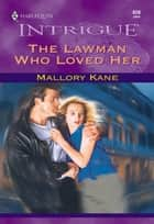 The Lawman Who Loved Her (Mills & Boon Intrigue) ebook by Mallory Kane