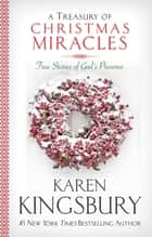 A Treasury of Christmas Miracles - True Stories of Gods Presence Today ebook by Karen Kingsbury