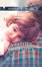 A Father for Poppy ebook by Abigail Gordon