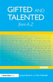 Gifted and Talented Education from A-Z ebook by Buttriss,Callander