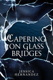 Capering on Glass Bridges (The Hawk of Stone Duology, Book 1) ebook by Jessica Hernandez
