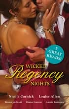 Wicked Regency Nights - 5 Book Box Set ebook by Nicola Cornick, Louise Allen, Bronwyn Scott,...
