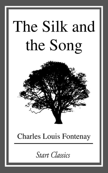 The Silk and the Song ebook by Charles Louis Fontenay