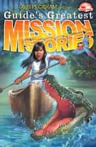 Guide's Greatest Mission Stories ebook by Lori Peckham