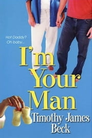 I'm Your Man ebook by Timothy James Beck