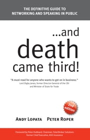 ...and Death Came Third!: The Definitive Guide to Networking and Speaking in Public ebook by Andy Lopata,Peter Roper