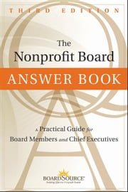 The Nonprofit Board Answer Book - A Practical Guide for Board Members and Chief Executives ebook by BoardSource
