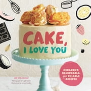 Cake, I Love You - Decadent, Delectable, and Do-able Recipes ebook by Jill O'Connor, Leigh Beisch, Jordan Sondler