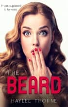 The Beard ebook by Haylee Thorne