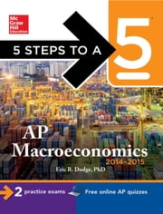 5 Steps to a 5 AP Macroeconomics, 2014-2015 Edition ebook by Eric R. Dodge