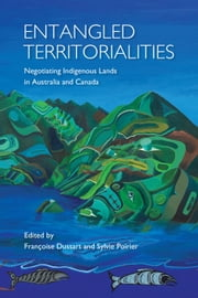 Entangled Territorialities - Negotiating Indigenous Lands in Australia and Canada ebook by