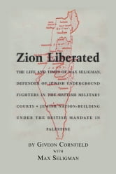 Zion Liberated - Jewish Nation Building Under the British mandate in Palestine ebook by Giveon Cornfield with Max Seligman