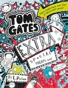 Tom Gates: Extra Special Treats ( . . . not) ebook by Liz Pichon